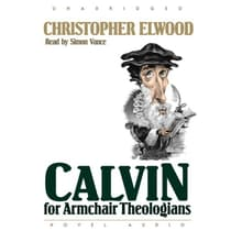 Calvin for Armchair Theologians by Christopher Elwood audiobook