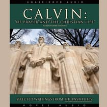 Calvin: Of Prayer and the Christian Life by John Calvin audiobook