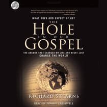 Hole in Our Gospel by Richard Stearns audiobook