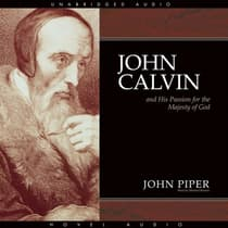 John Calvin and His Passion for the Majesty of God by John Piper audiobook