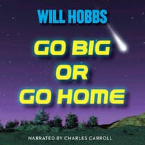 Go Big or Go Home by Will Hobbs audiobook