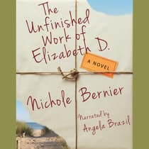The Unfinished Work of Elizabeth D. by Nichole Bernier audiobook