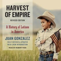 Harvest of Empire by Juan Gonzalez audiobook