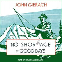 No Shortage of Good Days by John Gierach audiobook