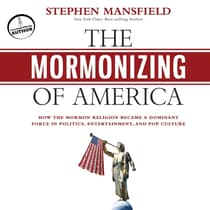 The Mormonizing of America by Stephen Mansfield audiobook