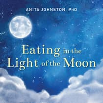 Eating in the Light of the Moon by Anita A. Johnston audiobook