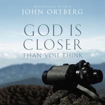 God Is Closer Than You Think by John Ortberg audiobook