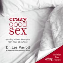 Crazy Good Sex by Les Parrott audiobook