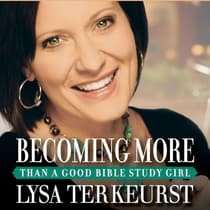 Becoming More Than a Good Bible Study Girl by Lysa TerKeurst audiobook
