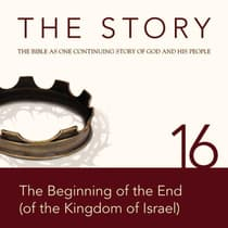 The Story Audio Bible - New International Version, NIV: Chapter 16 - The Beginning of the End (of the Kingdom of Israel) by Zondervan audiobook