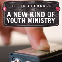 A New Kind of Youth Ministry by Chris Folmsbee audiobook