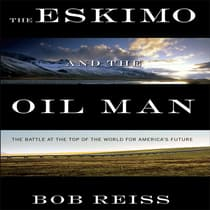 The Eskimo and the Oil Man by Bob Reiss audiobook