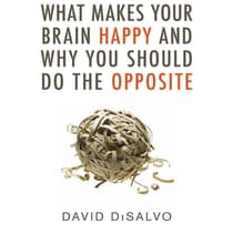 What Makes Your Brain Happy and Why You Should Do the Opposite by David DiSalvo audiobook