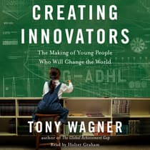 Creating Innovators by Tony Wagner audiobook