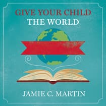 Give Your Child the World by Jamie C. Martin audiobook