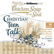 Chicken Soup for the Soul: Christian Teen Talk - 36 Stories of Tough Stuff, Reaching Out, and the Power of Love for Christian Teens by Jack Canfield audiobook