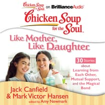 Chicken Soup for the Soul: Like Mother, Like Daughter - 30 Stories about Learning from Each Other, Mutual Support, and the Magic by Jack Canfield audiobook