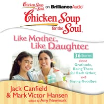 Chicken Soup for the Soul: Like Mother, Like Daughter - 36 Stories about Gratitude, Being There for Each Other, and Saying Goodb by Jack Canfield audiobook