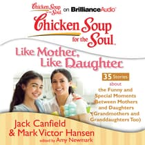 Chicken Soup for the Soul: Like Mother, Like Daughter - 35 Stories about the Funny and Special Moments Between Mothers and Daugh by Jack Canfield audiobook