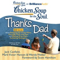 Chicken Soup for the Soul: Thanks Dad - 31 Stories about Stepping Up to the Plate, Through Thick and Thin, and Making Gray Hairs Fathering Teenagers by Jack Canfield audiobook