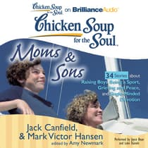Chicken Soup for the Soul: Moms & Sons - 34 Stories about Raising Boys, Being a Sport, Grieving and Peace, and Single-Minded Dev by Jack Canfield audiobook