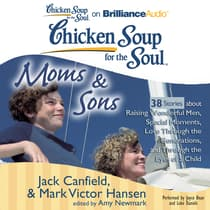 Chicken Soup for the Soul: Moms & Sons - 38 Stories about Raising Wonderful Men, Special Moments, Love Through the Generations,  by Jack Canfield audiobook