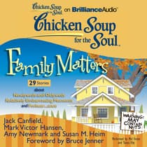 Chicken Soup for the Soul: Family Matters - 29 Stories about Newlyweds and Oldyweds, Relatively Embarrassing Moments, and Forbea by Jack Canfield audiobook