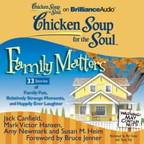 Chicken Soup for the Soul: Family Matters - 33 Stories of Family Fun, Relatively Strange Moments, and Happily Ever Laughter by Jack Canfield audiobook