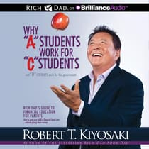 "Why ""A"" Students Work for ""C"" Students and ""B"" Students Work for the Government by Robert T. Kiyosaki audiobook"