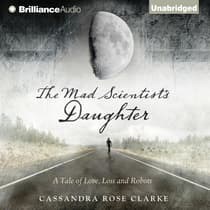 The Mad Scientist's Daughter by Cassandra Rose Clarke audiobook
