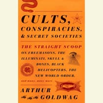 Cults, Conspiracies, and Secret Societies by Arthur Goldwag audiobook