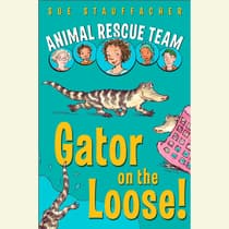 Animal Rescue Team: Gator on the Loose! by Sue Stauffacher audiobook