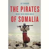 The Pirates of Somalia by Jay Bahadur audiobook