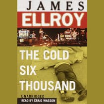 The Cold Six Thousand by James Ellroy audiobook