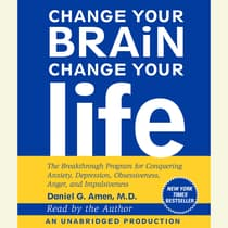 Change Your Brain, Change Your Life by Daniel G. Amen audiobook