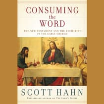 Consuming the Word by Scott Hahn audiobook