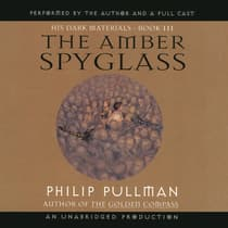 His Dark Materials, Book III: The Amber Spyglass by Philip Pullman audiobook