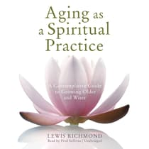 Aging as a Spiritual Practice by Lewis Richmond audiobook