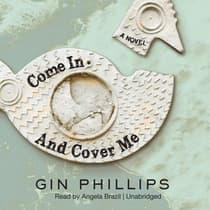 Come In and Cover Me by Gin Phillips audiobook
