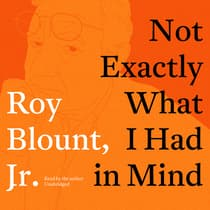 Not Exactly What I Had in Mind by Roy Blount audiobook