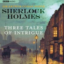Sherlock Holmes: Three Tales of Intrigue by Arthur Conan Doyle audiobook