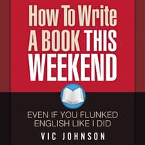 How to Write a Book This Weekend, Even If You Flunked English Like I Did by Vic Johnson audiobook