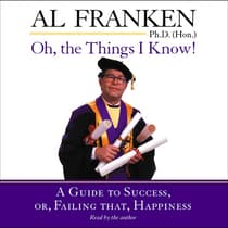 Oh, the Things I Know! by Al Franken audiobook