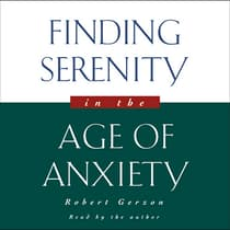 Finding Serenity in the Age of Anxiety by Robert Gerzon audiobook