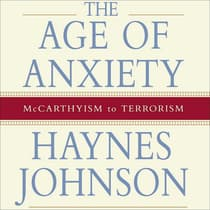 The Age of Anxiety by Haynes Johnson audiobook