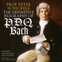 The Definitive Biography of P.D.Q. Bach by Peter Schickele audiobook