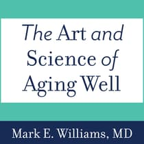 The Art and Science of Aging Well by Mark E. Williams audiobook