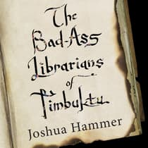 The Bad-Ass Librarians of Timbuktu by Joshua Hammer audiobook
