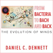From Bacteria to Bach and Back by Daniel C. Dennett audiobook