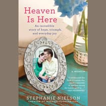 Heaven Is Here by Stephanie Nielson audiobook